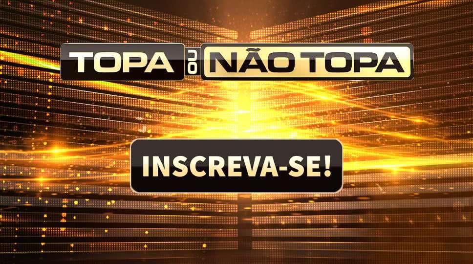 Inscrições Topa ou Não Topa SBT